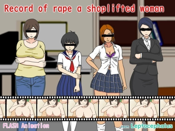 Porn Game: Leptocephalus - Record of rpe a shoplifted woman (eng)