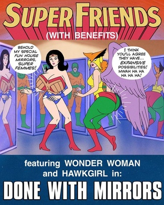 Super Friends with Benefits: Done with Mirrors (complete)