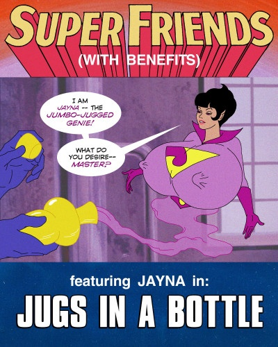 Super Friends with Benefits: Jugs in a Bottle (ongoing)
